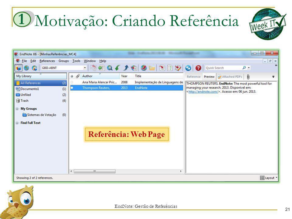Motivação: Criando Referência 21 EndNote: Gestão de Referências Referência: Web Page 1