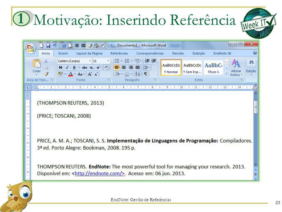 Motivação: Inserindo Referência EndNote: Gestão de Referências 23 1