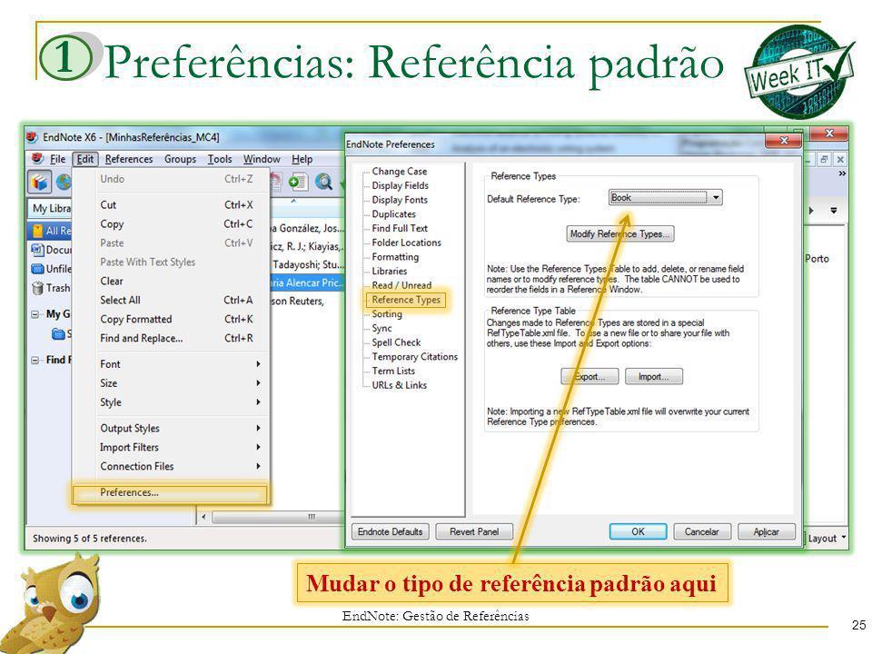 Preferências: Referência padrão EndNote: Gestão de Referências 25 Mudar o tipo de referência padrão aqui 1