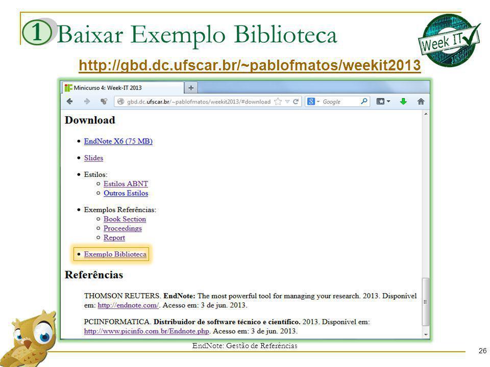 Baixar Exemplo Biblioteca EndNote: Gestão de Referências 26 http://gbd.dc.ufscar.br/~pablofmatos/weekit2013 1