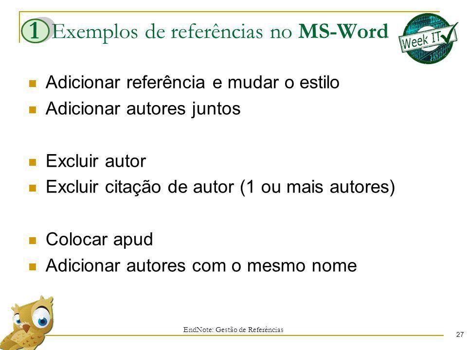 Exemplos de referências no MS-Word Adicionar referência e mudar o estilo Adicionar autores juntos Excluir autor Excluir citação de autor (1 ou mais autores) Colocar apud Adicionar autores com o mesmo nome EndNote: Gestão de Referências 27 1