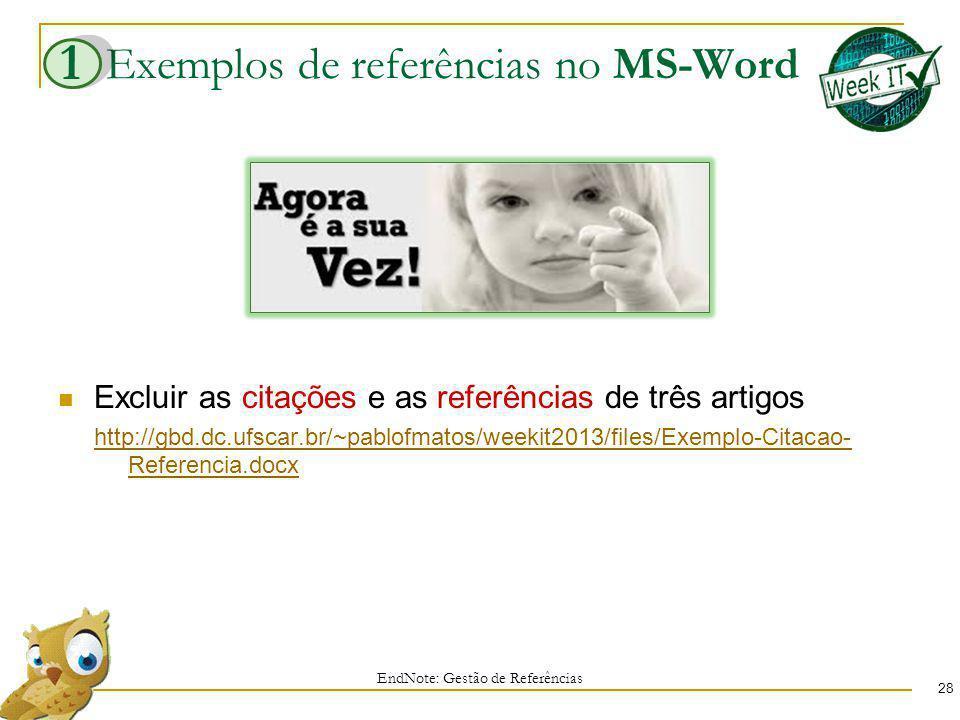Exemplos de referências no MS-Word Excluir as citações e as referências de três artigos http://gbd.dc.ufscar.br/~pablofmatos/weekit2013/files/Exemplo-Citacao- Referencia.docx EndNote: Gestão de Referências 28 1