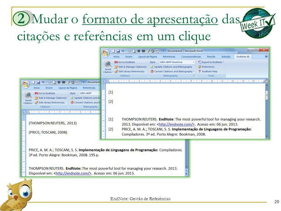 Mudar o formato de apresentação das citações e referências em um clique 29 EndNote: Gestão de Referências 2