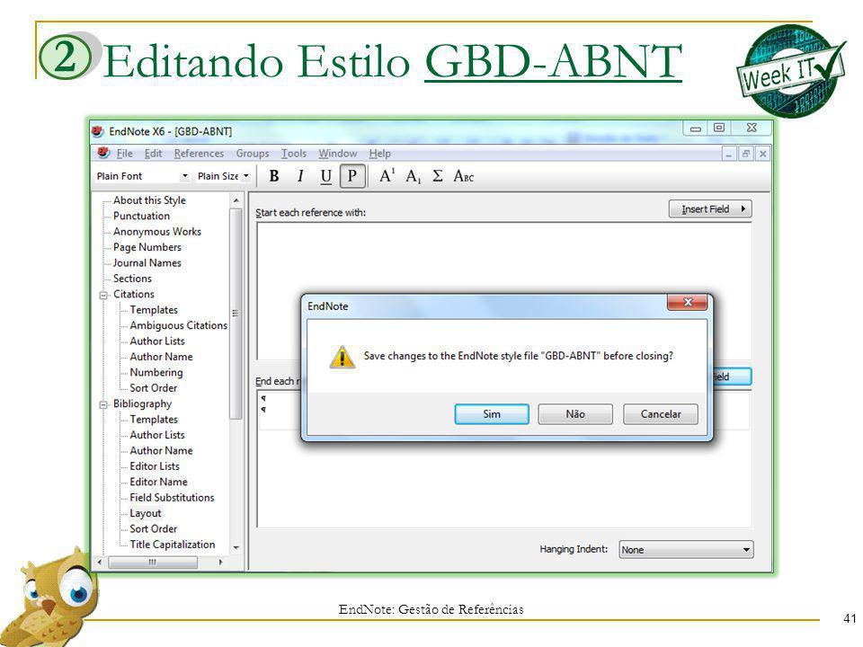 Editando Estilo GBD-ABNT EndNote: Gestão de Referências 41 2