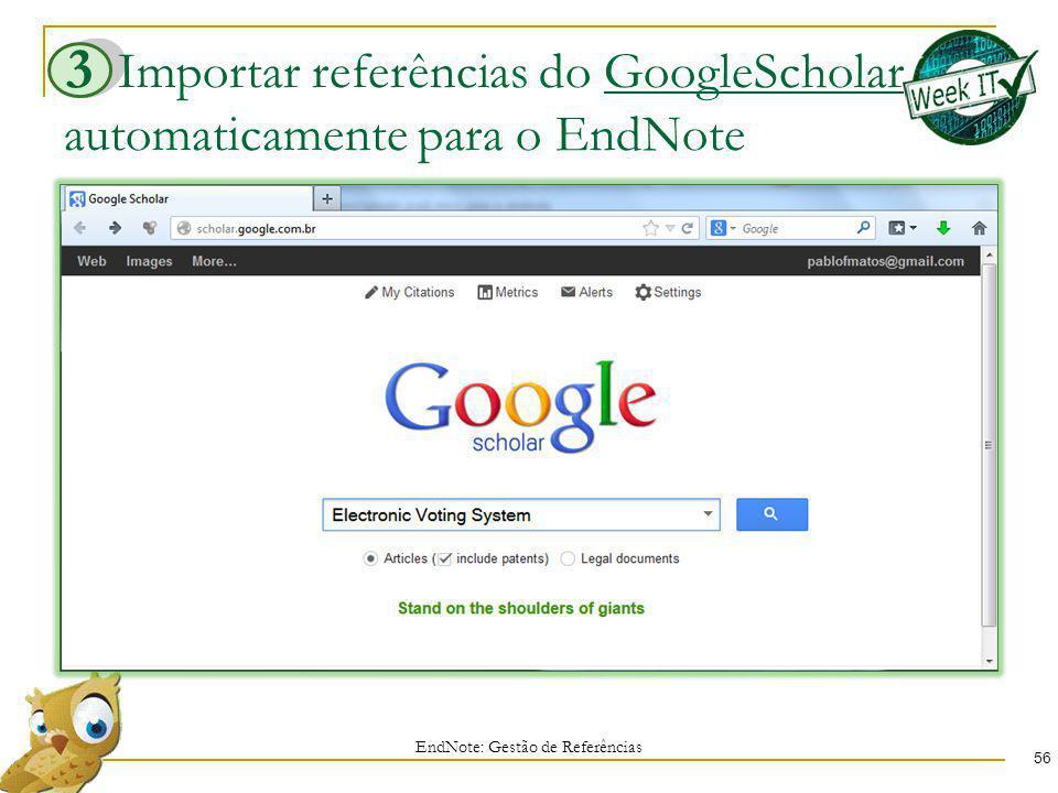 Importar referências do GoogleScholar automaticamente para o EndNote 56 EndNote: Gestão de Referências 3