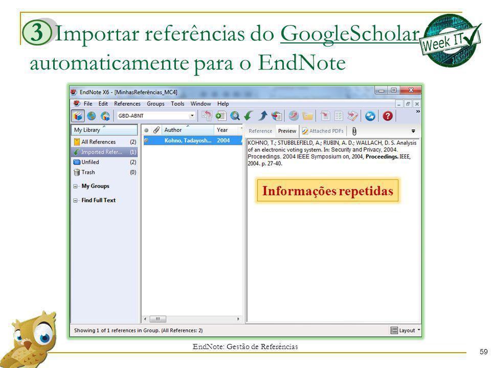 Importar referências do GoogleScholar automaticamente para o EndNote 59 EndNote: Gestão de Referências 3 Informações repetidas