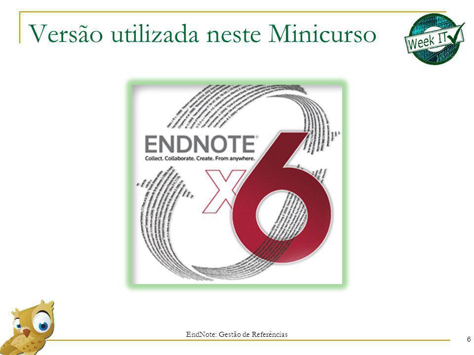 Versão utilizada neste Minicurso EndNote: Gestão de Referências 6