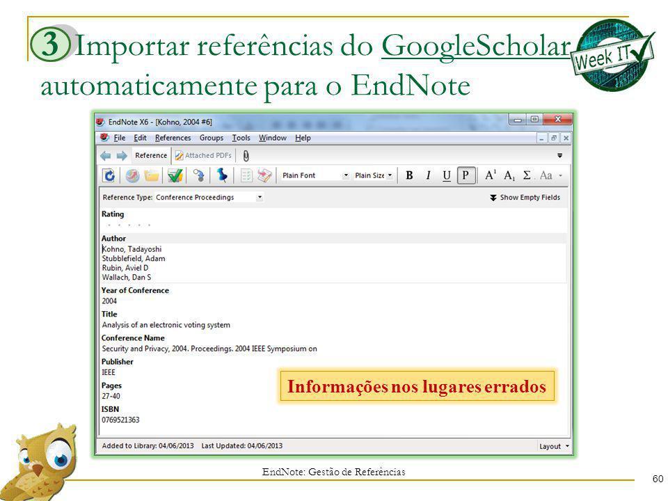 Importar referências do GoogleScholar automaticamente para o EndNote 60 EndNote: Gestão de Referências 3 Informações nos lugares errados