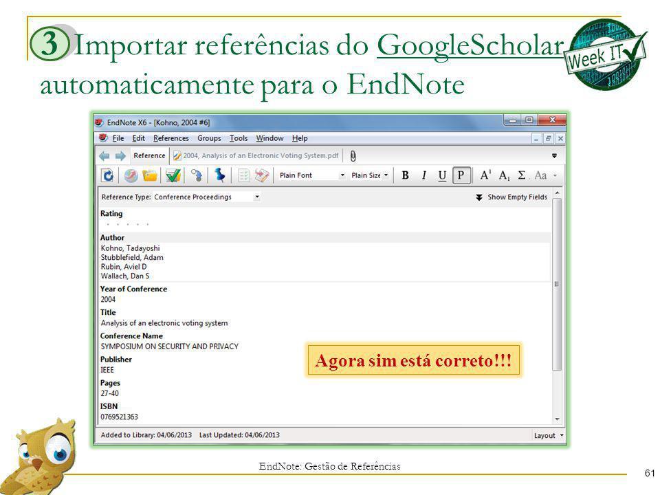 Importar referências do GoogleScholar automaticamente para o EndNote 61 EndNote: Gestão de Referências 3 Agora sim está correto!!!