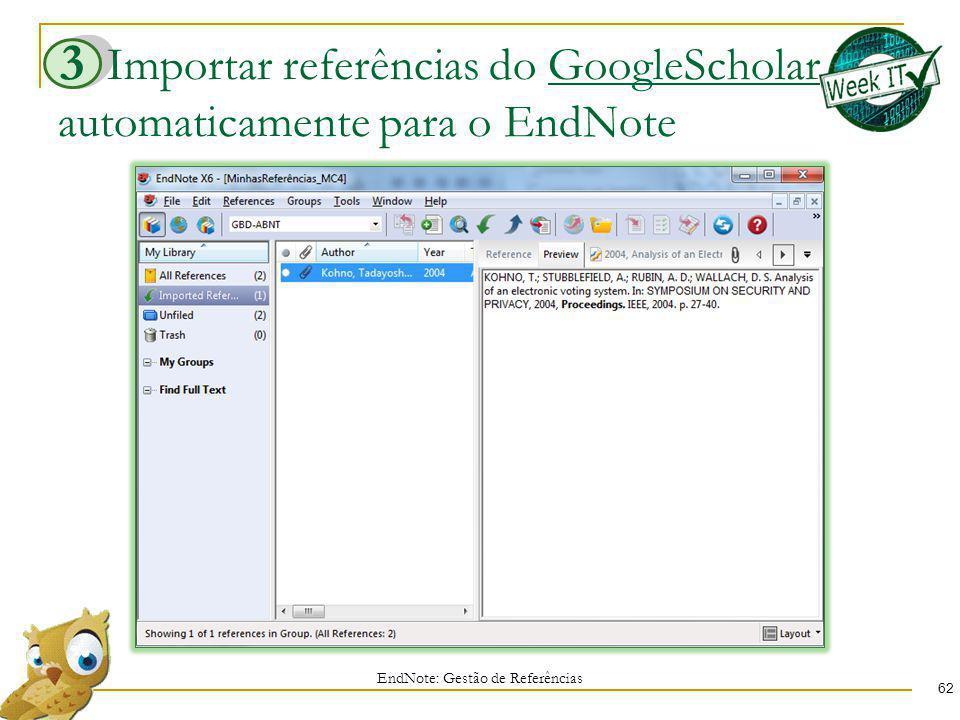 Importar referências do GoogleScholar automaticamente para o EndNote 62 EndNote: Gestão de Referências 3