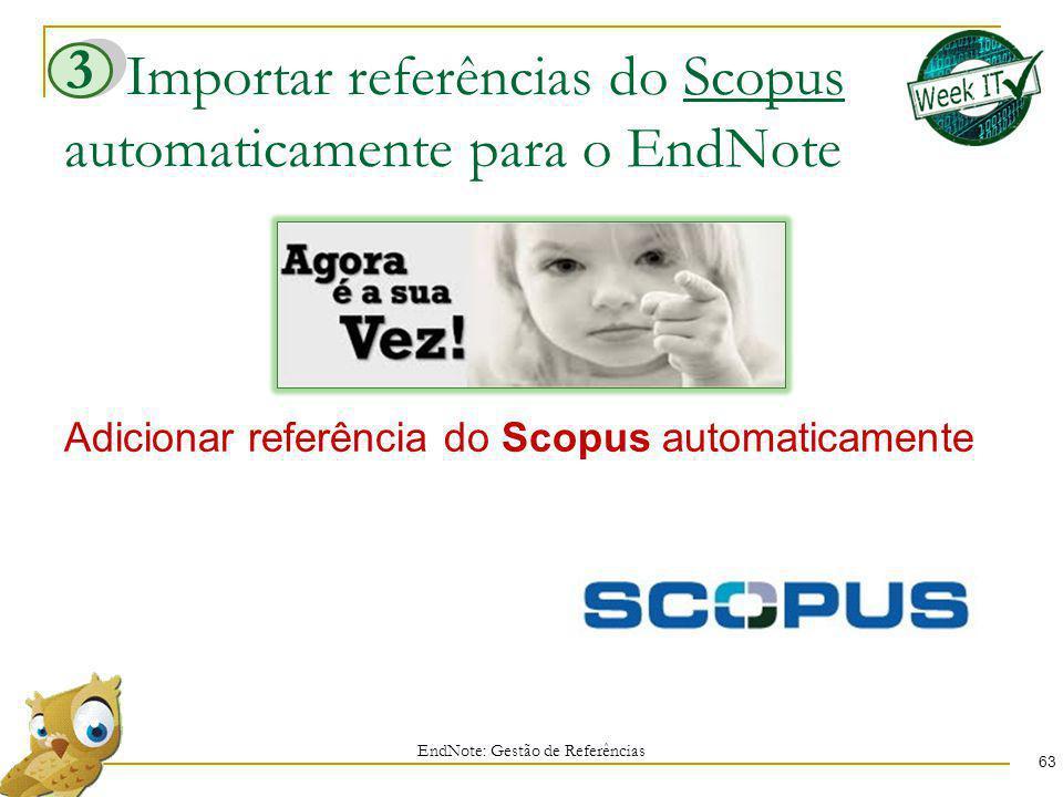 Importar referências do Scopus automaticamente para o EndNote 63 Adicionar referência do Scopus automaticamente EndNote: Gestão de Referências 3