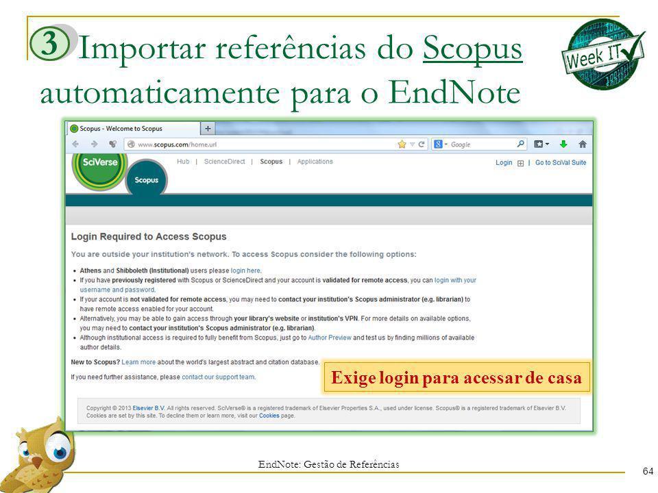 Importar referências do Scopus automaticamente para o EndNote 64 EndNote: Gestão de Referências 3 Exige login para acessar de casa