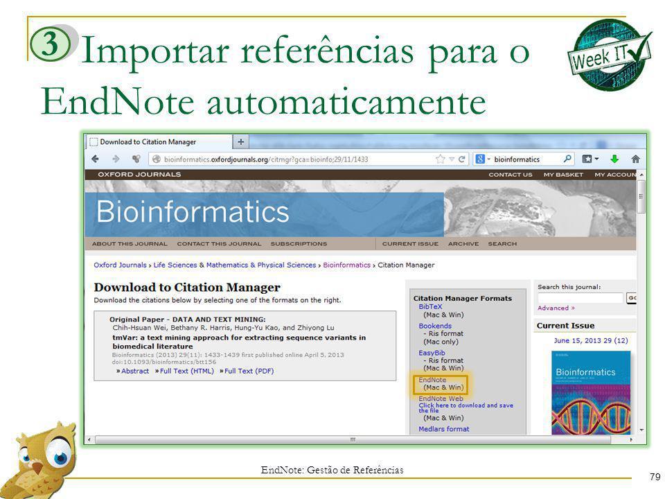 Importar referências para o EndNote automaticamente 79 EndNote: Gestão de Referências 3