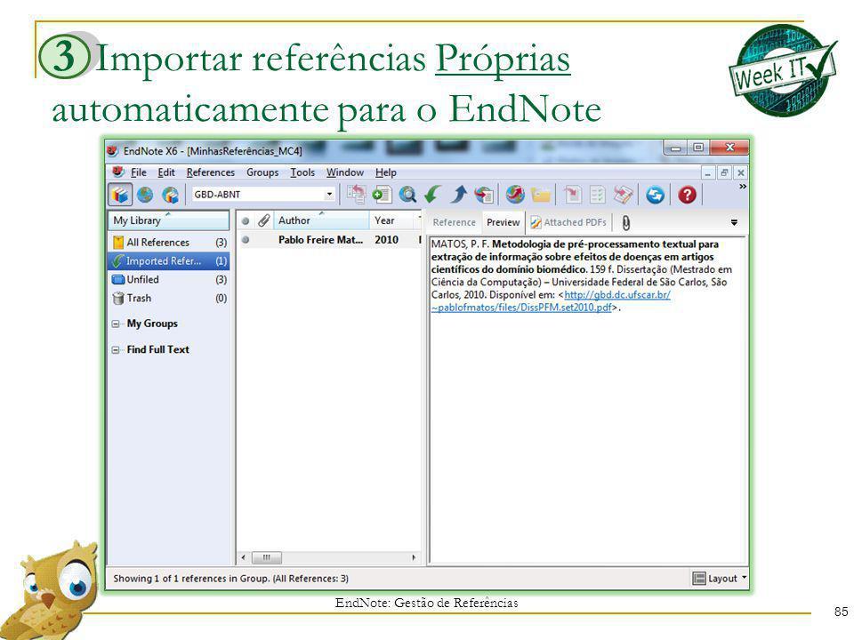 Importar referências Próprias automaticamente para o EndNote 85 EndNote: Gestão de Referências 3
