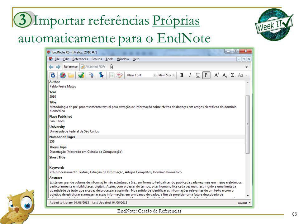 Importar referências Próprias automaticamente para o EndNote 86 EndNote: Gestão de Referências 3