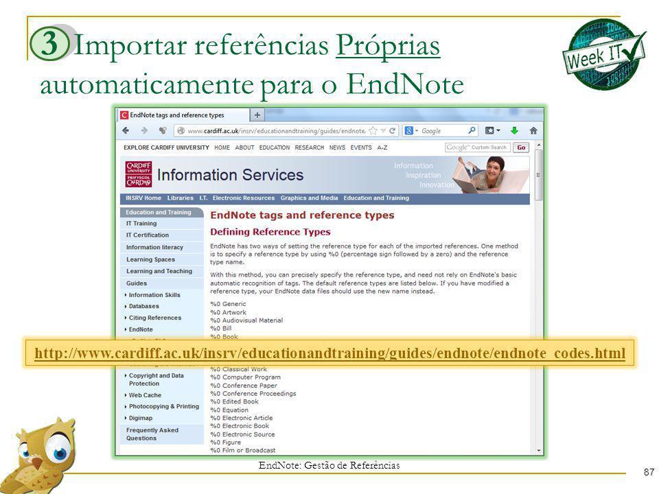 Importar referências Próprias automaticamente para o EndNote 87 EndNote: Gestão de Referências 3 http://www.cardiff.ac.uk/insrv/educationandtraining/g