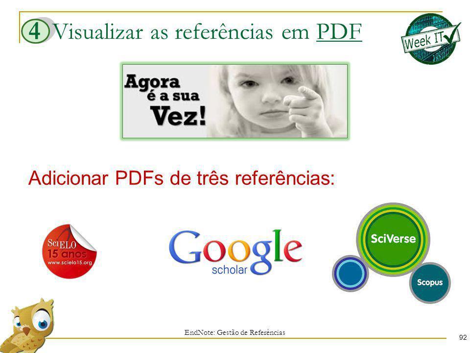 Visualizar as referências em PDF 92 EndNote: Gestão de Referências 4 Adicionar PDFs de três referências: