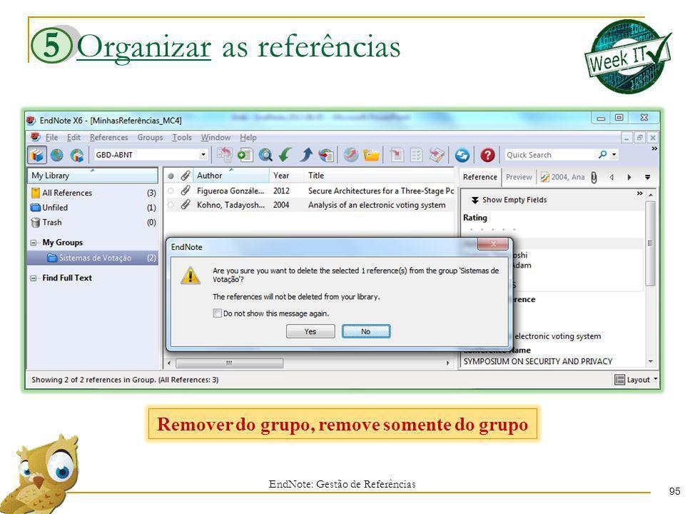 Organizar as referências 95 EndNote: Gestão de Referências 5 Remover do grupo, remove somente do grupo