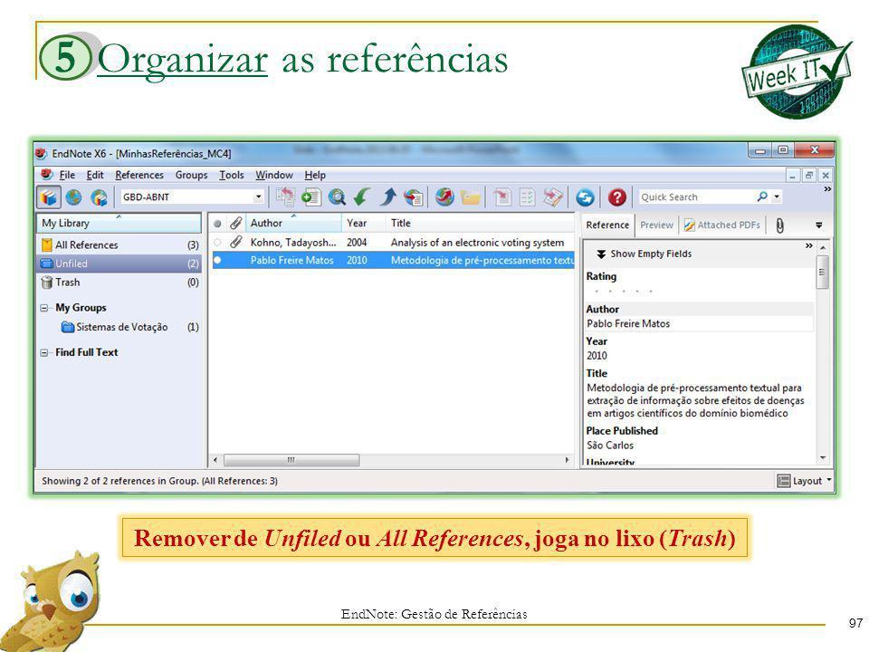 Organizar as referências 97 EndNote: Gestão de Referências 5 Remover de Unfiled ou All References, joga no lixo (Trash)
