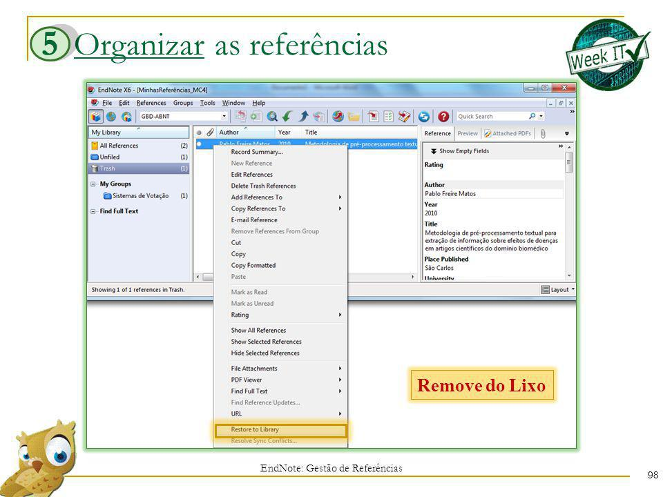 Organizar as referências 98 EndNote: Gestão de Referências 5 Remove do Lixo