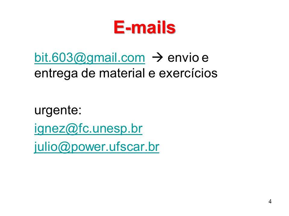 E-mails bit.603@gmail.combit.603@gmail.com envio e entrega de material e exercícios urgente: ignez@fc.unesp.br julio@power.ufscar.br 4