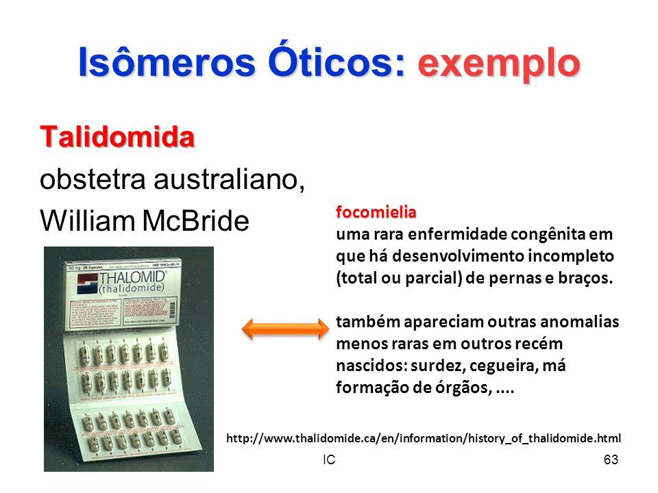 IC63 Isômeros Óticos: exemplo Talidomida obstetra australiano, William McBride focomielia uma rara enfermidade congênita em que há desenvolvimento inc