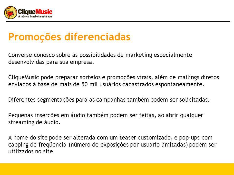 Promoções diferenciadas Converse conosco sobre as possibilidades de marketing especialmente desenvolvidas para sua empresa. CliqueMusic pode preparar