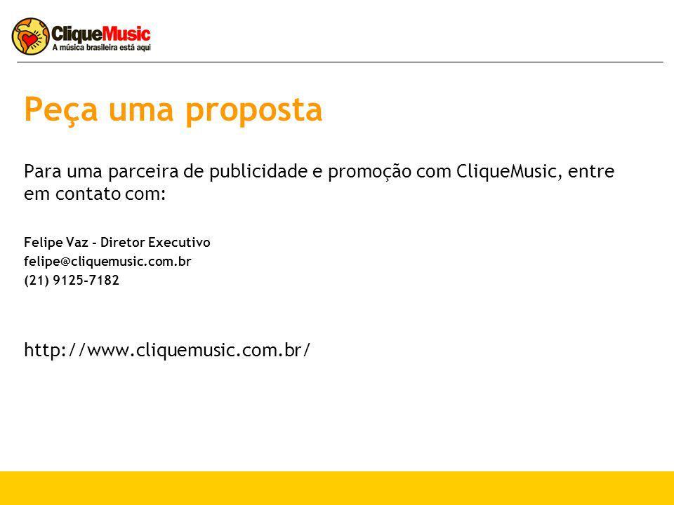Peça uma proposta Para uma parceira de publicidade e promoção com CliqueMusic, entre em contato com: Felipe Vaz - Diretor Executivo felipe@cliquemusic