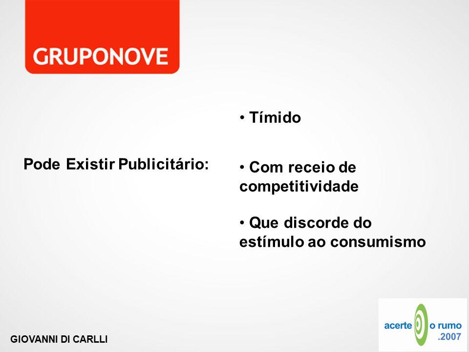 GIOVANNI DI CARLLI Pode Existir Publicitário: Tímido Com receio de competitividade Que discorde do estímulo ao consumismo