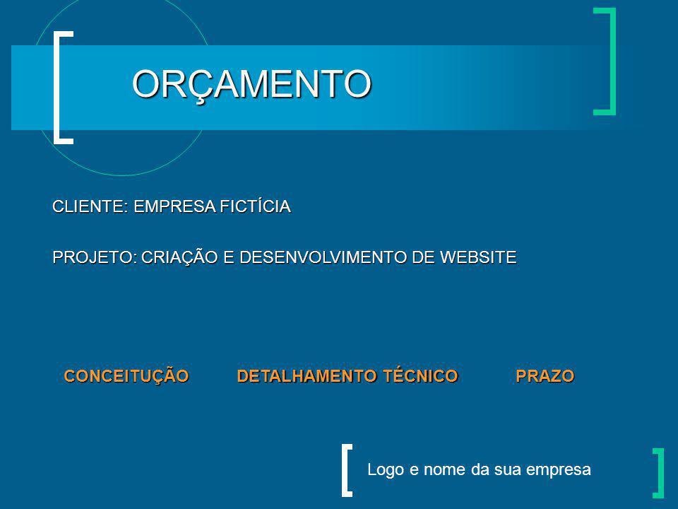 Logo e nome da sua empresa CLIENTE: EMPRESA FICTÍCIA PROJETO: CRIAÇÃO E DESENVOLVIMENTO DE WEBSITE PRAZO DETALHAMENTO TÉCNICO DETALHAMENTO TÉCNICO CONCEITUÇÃO ORÇAMENTO