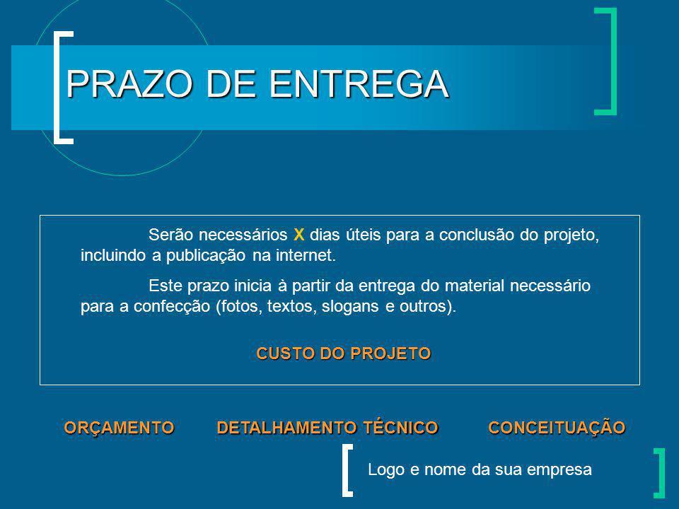 Logo e nome da sua empresa PRAZO DE ENTREGA Serão necessários X dias úteis para a conclusão do projeto, incluindo a publicação na internet.