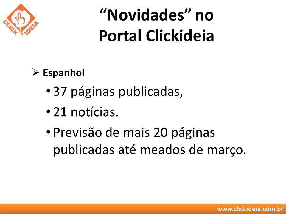 www.clickideia.com.br Novidades no Portal Clickideia Espanhol 37 páginas publicadas, 21 notícias. Previsão de mais 20 páginas publicadas até meados de