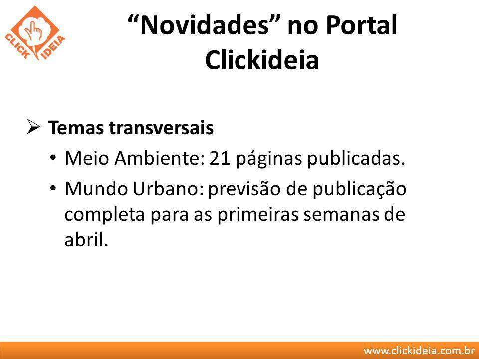 www.clickideia.com.br Novidades no Portal Clickideia Temas transversais Meio Ambiente: 21 páginas publicadas. Mundo Urbano: previsão de publicação com