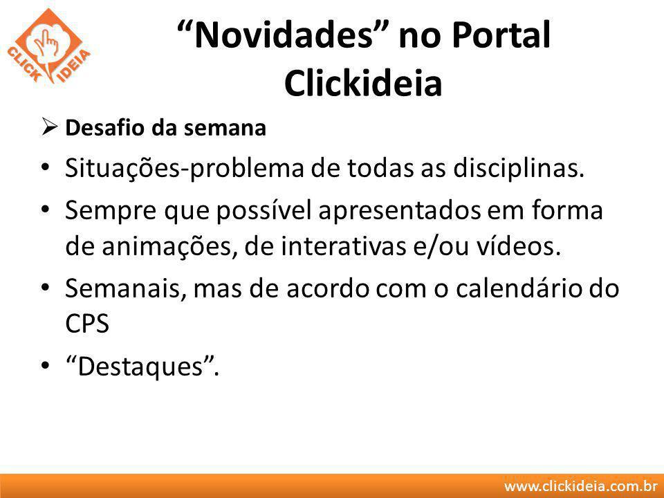 www.clickideia.com.br Novidades no Portal Clickideia Desafio da semana Situações-problema de todas as disciplinas. Sempre que possível apresentados em