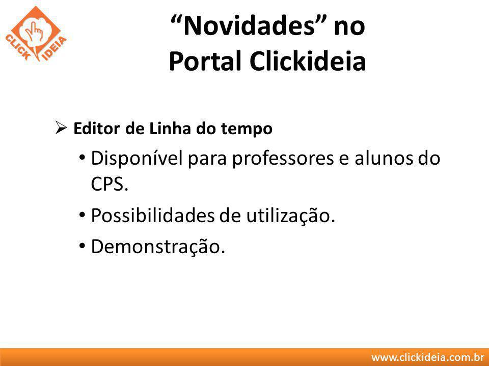 www.clickideia.com.br Novidades no Portal Clickideia Editor de Linha do tempo Disponível para professores e alunos do CPS. Possibilidades de utilizaçã