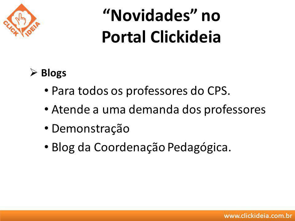 www.clickideia.com.br Novidades no Portal Clickideia Blogs Para todos os professores do CPS. Atende a uma demanda dos professores Demonstração Blog da