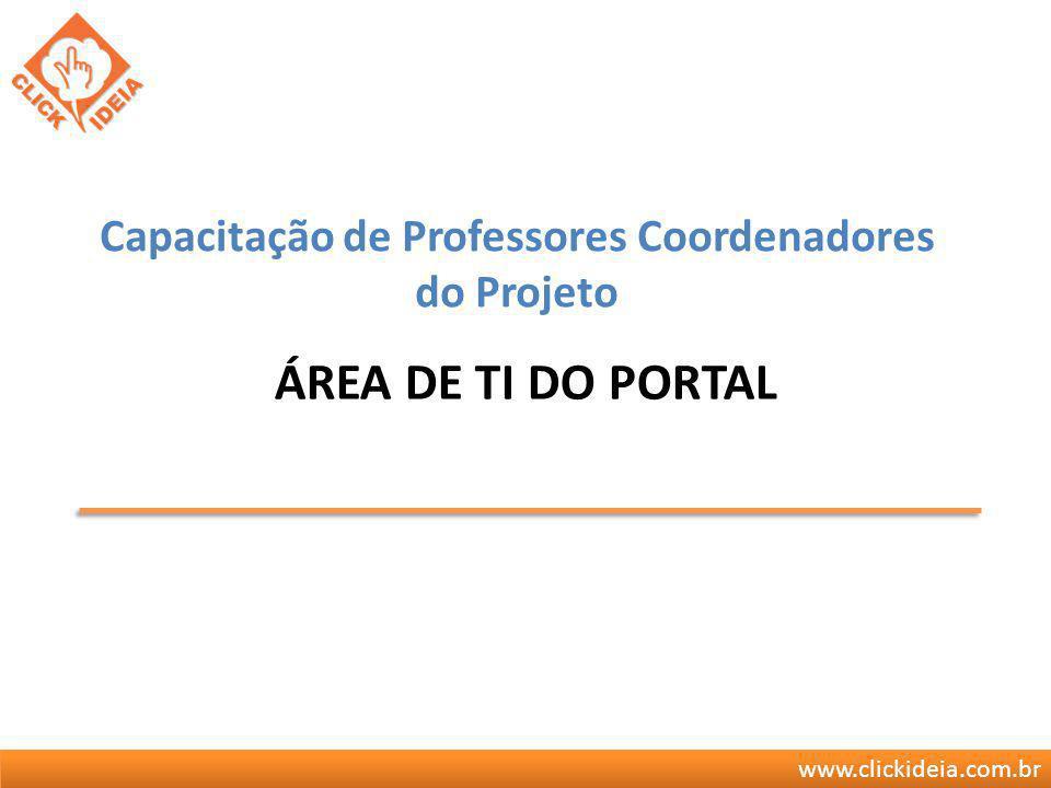 www.clickideia.com.br ÁREA DE TI DO PORTAL Capacitação de Professores Coordenadores do Projeto