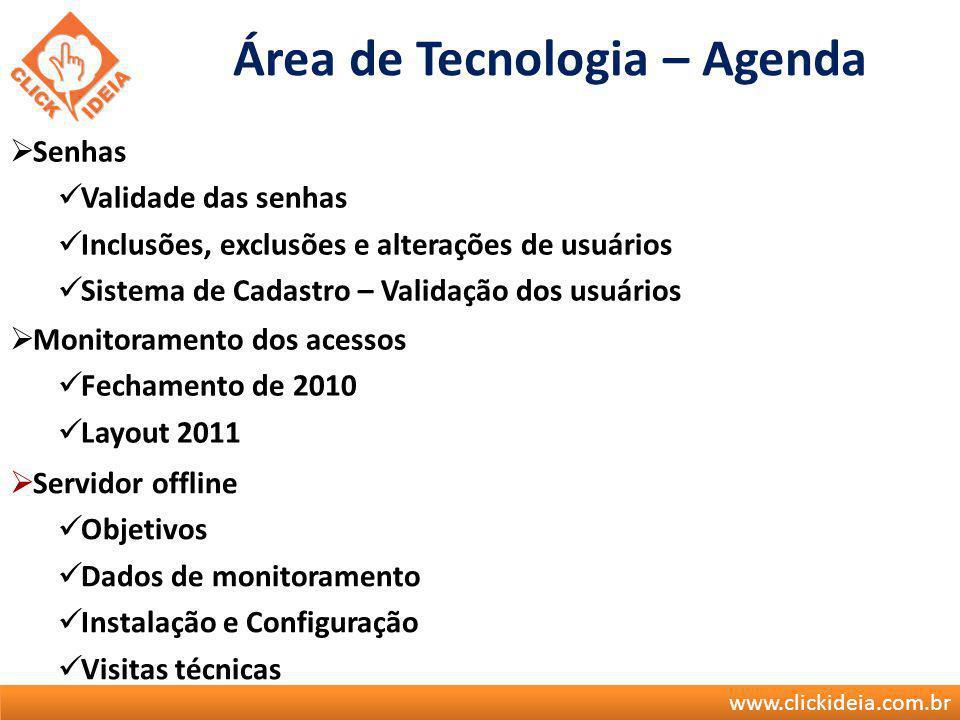 www.clickideia.com.br Área de Tecnologia – Agenda Senhas Validade das senhas Inclusões, exclusões e alterações de usuários Sistema de Cadastro – Valid