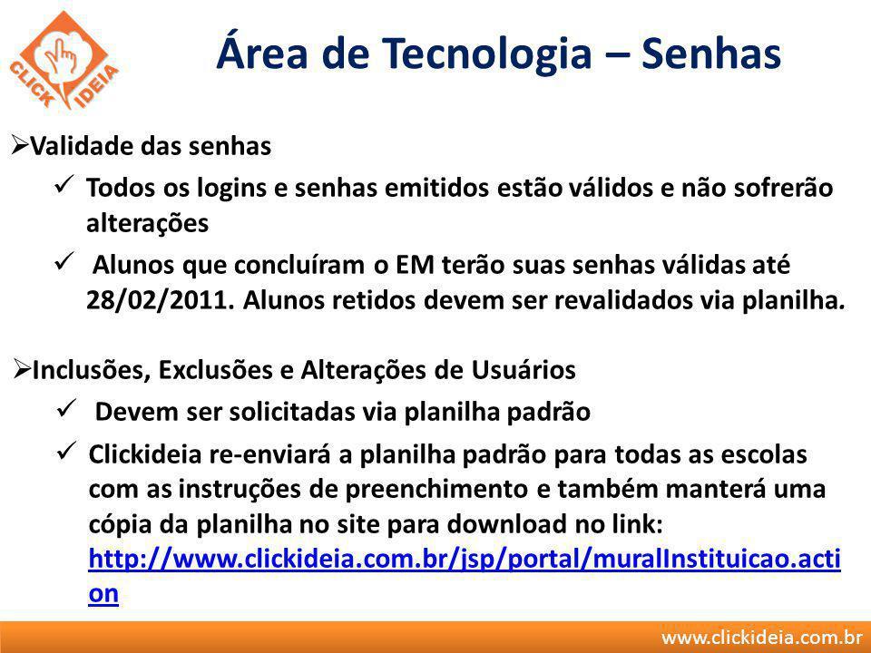 www.clickideia.com.br Área de Tecnologia – Senhas Validade das senhas Todos os logins e senhas emitidos estão válidos e não sofrerão alterações Alunos