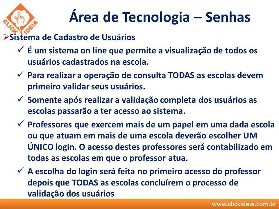 www.clickideia.com.br Área de Tecnologia – Senhas Sistema de Cadastro de Usuários É um sistema on line que permite a visualização de todos os usuários