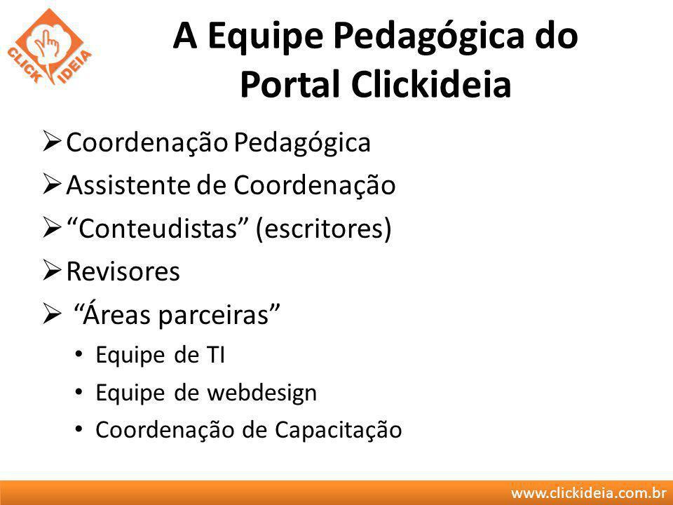 www.clickideia.com.br A Equipe Pedagógica do Portal Clickideia Coordenação Pedagógica Assistente de Coordenação Conteudistas (escritores) Revisores Ár