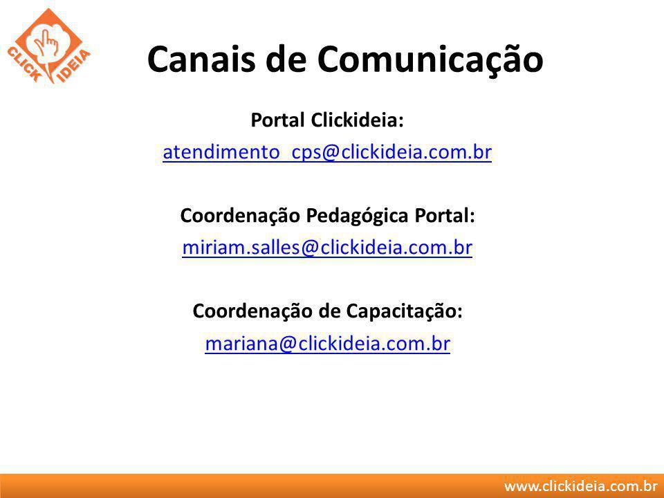 www.clickideia.com.br Canais de Comunicação Portal Clickideia: atendimento_cps@clickideia.com.br Coordenação Pedagógica Portal: miriam.salles@clickide