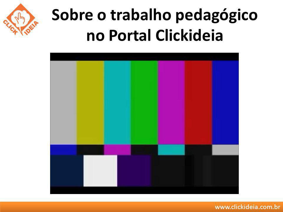 www.clickideia.com.br Sobre o trabalho pedagógico no Portal Clickideia