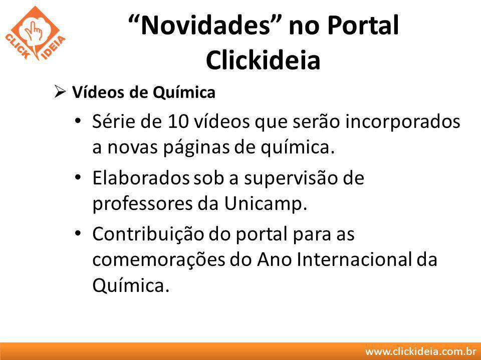 www.clickideia.com.br Novidades no Portal Clickideia Vídeos de Química Série de 10 vídeos que serão incorporados a novas páginas de química. Elaborado