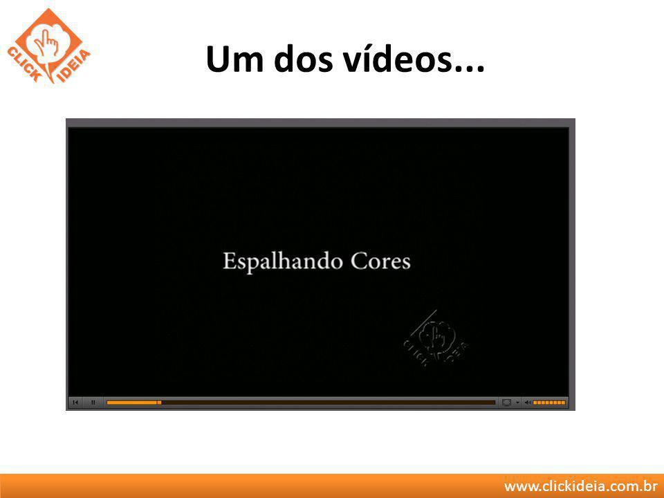 www.clickideia.com.br Um dos vídeos...