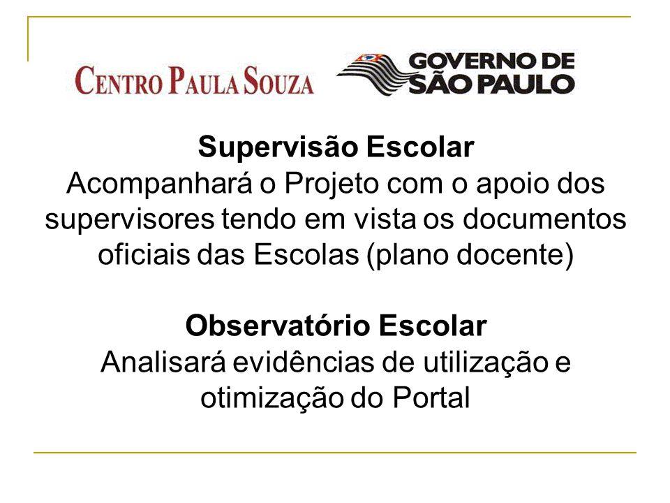 Supervisão Escolar Acompanhará o Projeto com o apoio dos supervisores tendo em vista os documentos oficiais das Escolas (plano docente) Observatório E