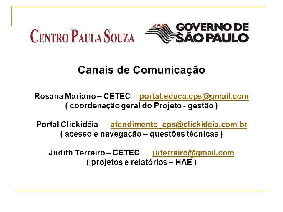 Canais de Comunicação Rosana Mariano – CETEC portal.educa.cps@gmail.com ( coordenação geral do Projeto - gestão ) Portal Clickidéia atendimento_cps@cl