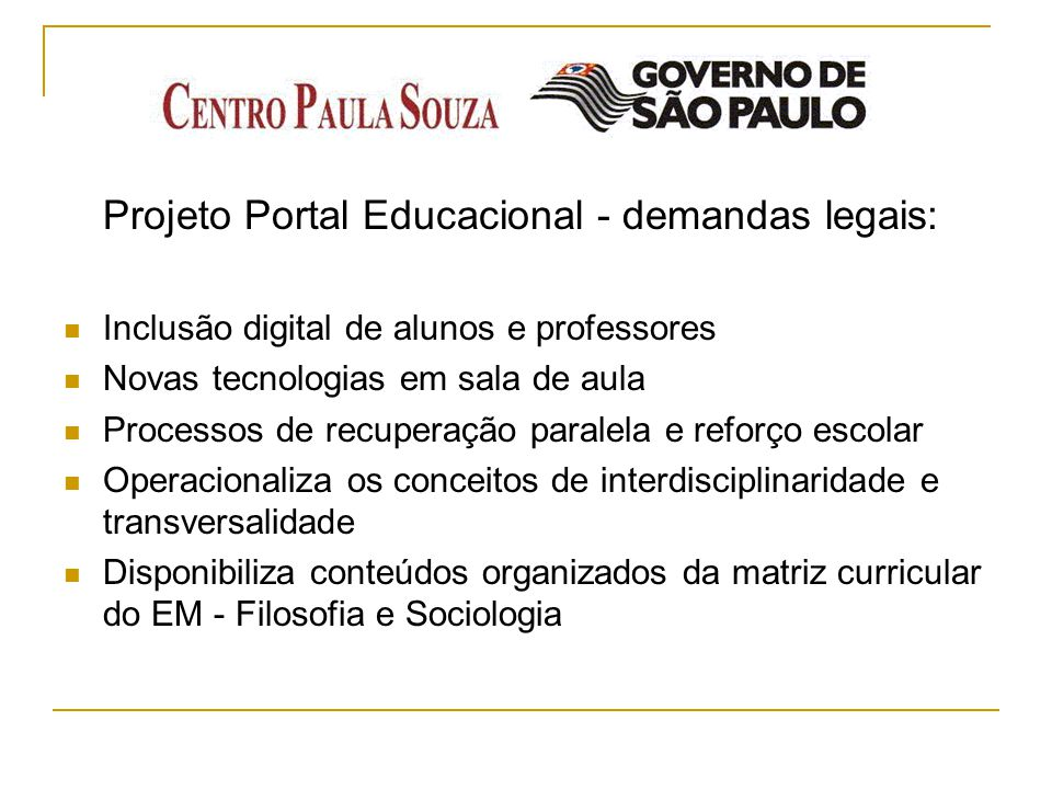 Projeto Portal Educacional - demandas legais: Inclusão digital de alunos e professores Novas tecnologias em sala de aula Processos de recuperação para
