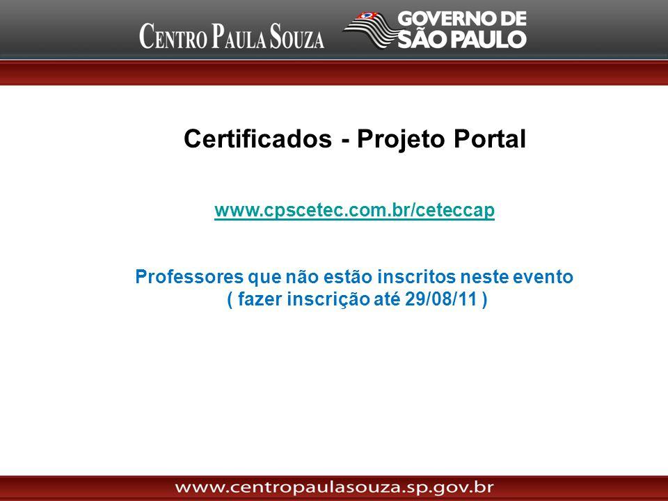 Certificados - Projeto Portal www.cpscetec.com.br/ceteccap www.cpscetec.com.br/ceteccap Professores que não estão inscritos neste evento ( fazer inscr