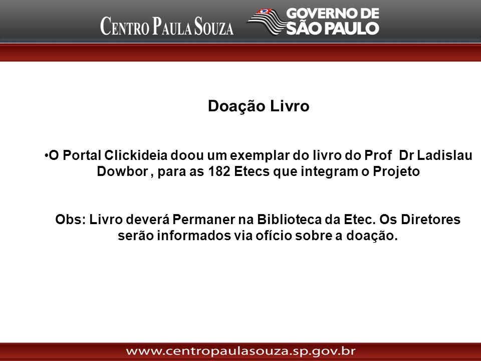 Doação Livro O Portal Clickideia doou um exemplar do livro do Prof Dr Ladislau Dowbor, para as 182 Etecs que integram o Projeto Obs: Livro deverá Perm